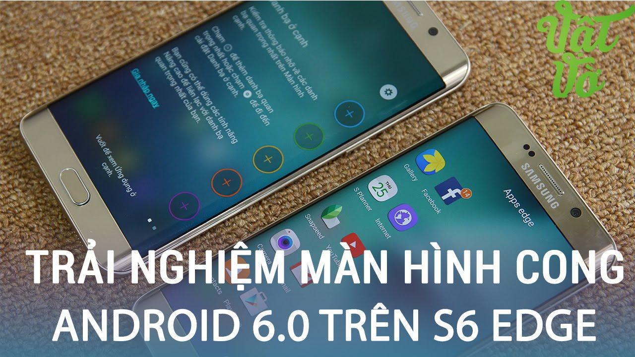Vật Vờ| Mang tính năng màn hình cong Galaxy S7 Edge lên S6Edge/S6Edge Plus