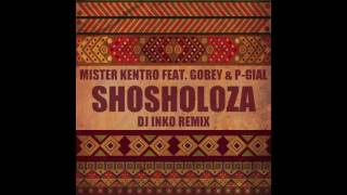 Mister Kentro Ft. Gobey & P-Gial - Shosholoza (Dj Inko Remix)