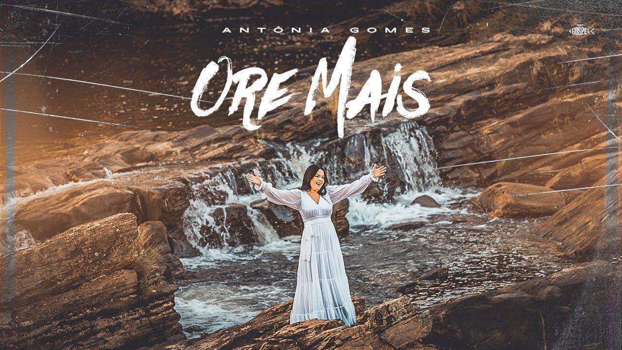 Antônia Gomes - Ore Mais | Clipe Oficial