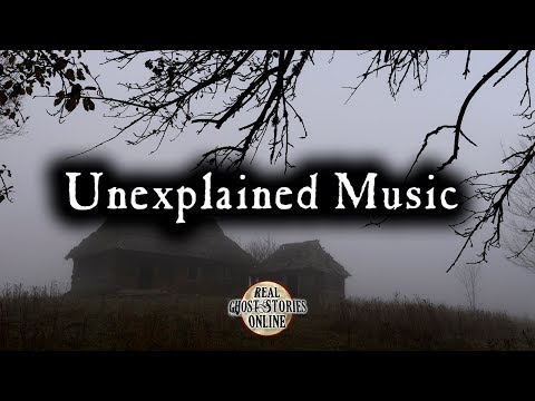 Unexplained Music | Ghost Stories, Paranormal, Supernatural, Hauntings, Horror