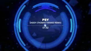 PSY - DADDY (Thomas Twinkie Remix)