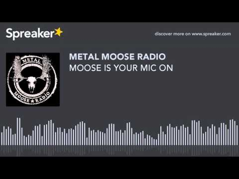 MOOSE IS YOUR MIC ON (made with Spreaker)