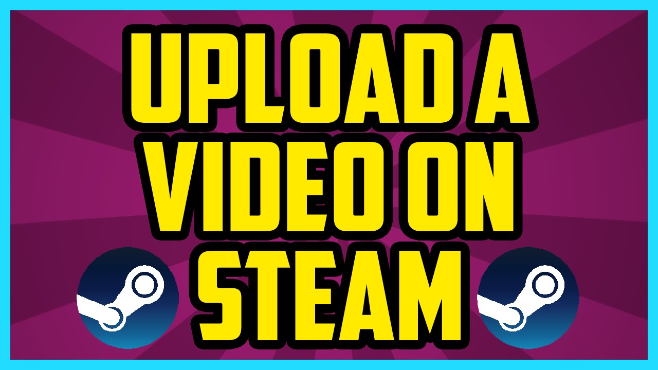 Steam How to Post a Video