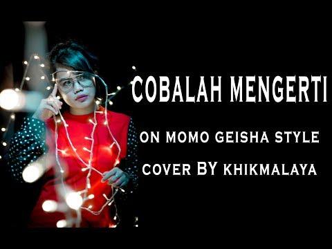 COBALAH MENGERTI on MOMO GEISHA STYLE ( COVER by KHIKMALAYA )
