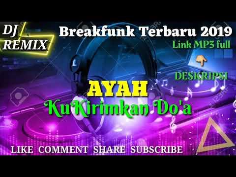 BREAKFUNK TERBARU - AYAH KU KIRIMKAN DO'A - DJ REMIX 2019