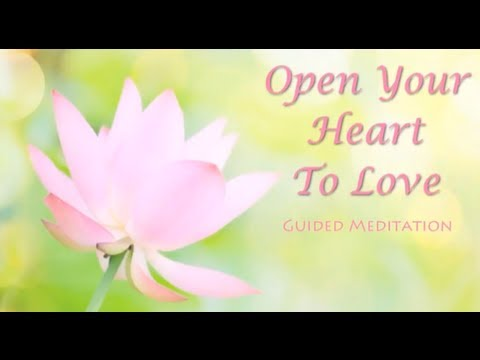 Open Your Heart to Love - Guided Meditation