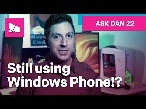 Do you still use Windows Phone? #AskDanWindows 22