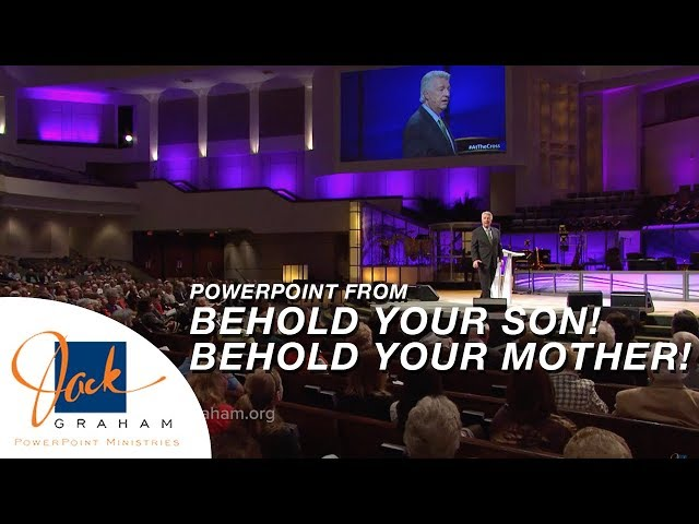 Powerpoint from: Behold Your Son! Behold Your Mother! | PowerPoint Ministries with Jack Graham