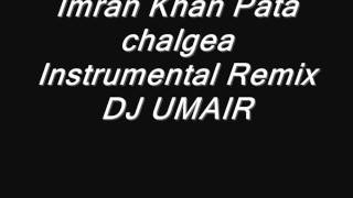 Imran Khan pata chalgea instrumental remix - DJ UMAIR TOUCHE