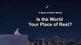 "2019 English Christian Song With Lyrics ""Is the World Your Place of Rest?"""