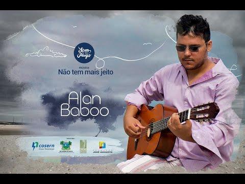 Alan Baboo - Não Tem Mais Jeito [Som sem Plugs]