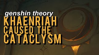 The Cataclysm Was Khaenri'ah's Fault [Genshin Impact Theory]