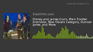 Disney and James Gunn, Marc Forster Interview, New Oscars Category, Duncan Jones, and More