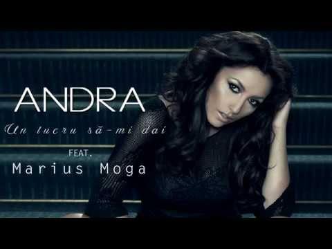 Andra - Un Lucru Sa-mi Dai (feat. Marius Moga)