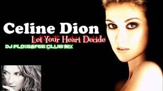 Céline Dion - Let Your Heart Decide (DJ FloSsaFee Club Mix)