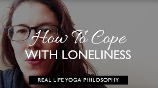 Real Life Yoga Philosophy: How to Cope With Loneliness