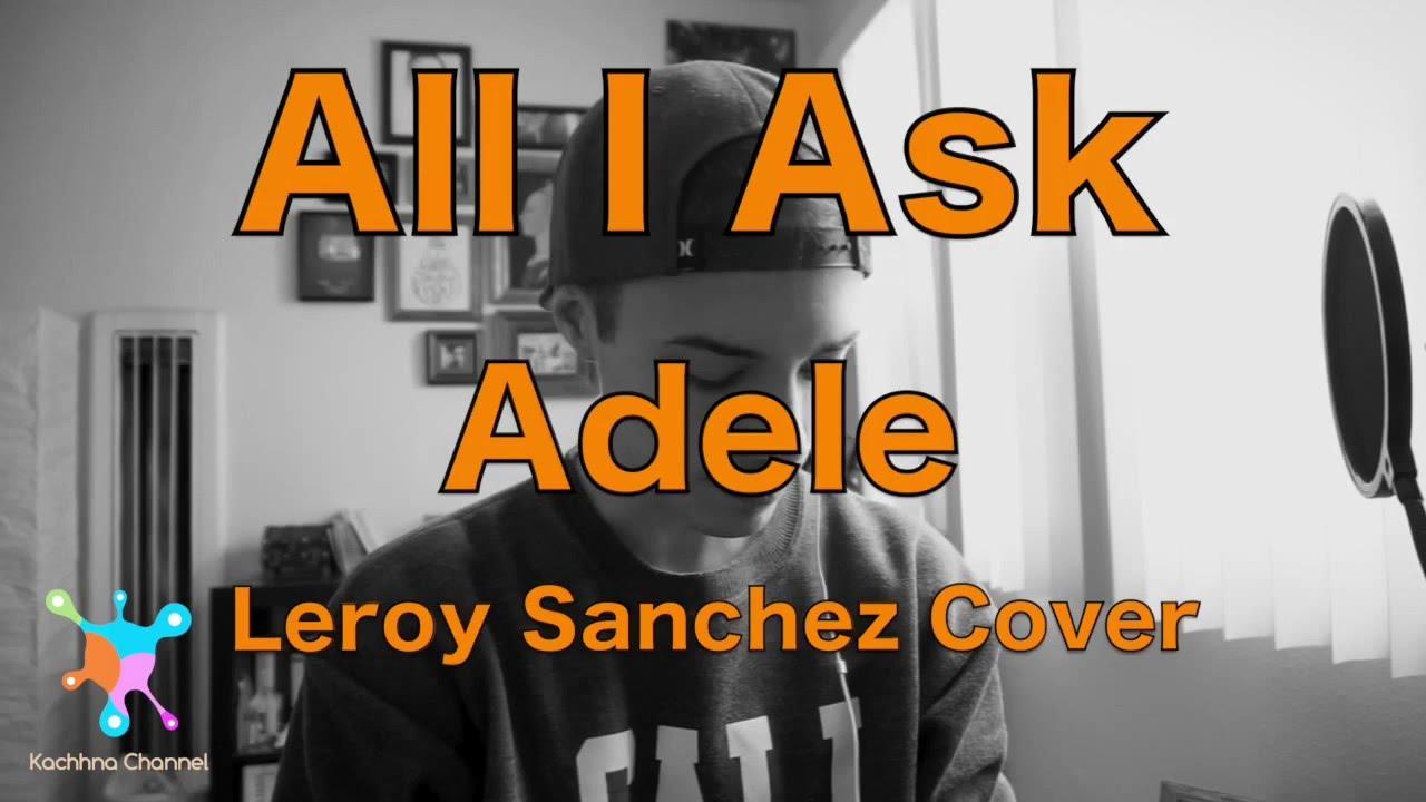 All I Ask - Adele Lyrics (Leroy Sanchez Cover) - YouTube
