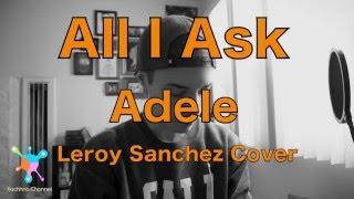 All I Ask - Adele Lyrics (Leroy Sanchez Cover)