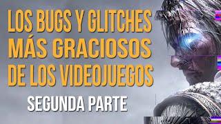 Los BUGS y GLITCHES más graciosos de los videojuegos - SEGUNDA PARTE!