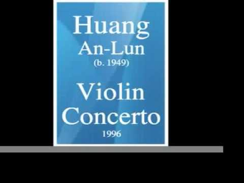 Huang An-Lun (b. 1949) : Violin Concerto in B major (1996)
