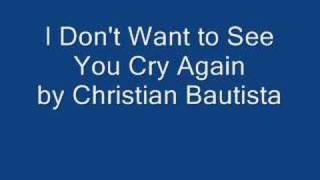 Watch Christian Bautista I Dont Want To See You Cry Again video