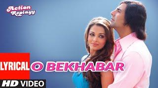 Lyrical: O Bekhabar | Action Replayy | Akshay Kumar,Aishwarya Ray Bachchan | Shreya Ghoshal | Pritam