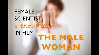 Female Scientist Stereotypes in Film: The Male Woman