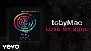 TobyMac - Lose My Soul (Lyric Video) ft. Kirk Franklin, Mandisa