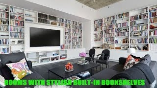 ROOMS WITH STYLISH BUILT IN BOOKSHELVES - 2018