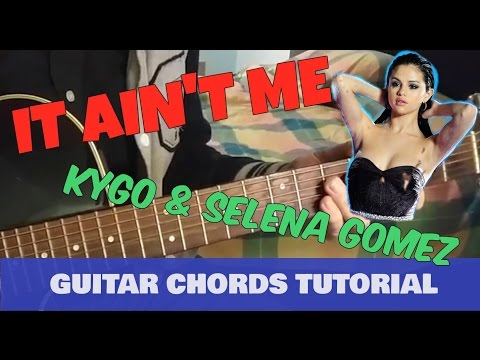 It Ain't Me - Kygo and Selena Gomez - Guitar Chords Tutorial