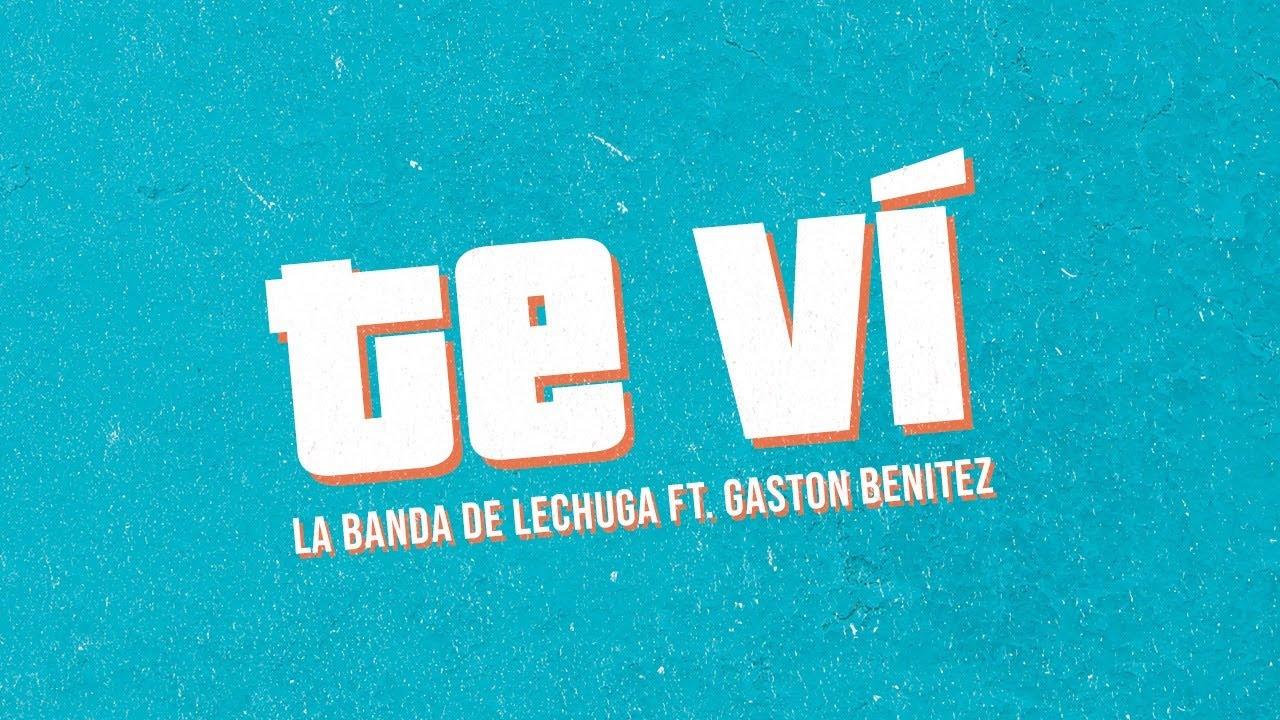 La Banda de Lechuga ft Gaston Benitez ft Damian Perez - Te vi │ Video Lyric 2020