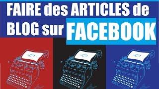 COMMENT FAIRE DES ARTICLES DE BLOG SUR FACEBOOK ? [ Tutoriel ]