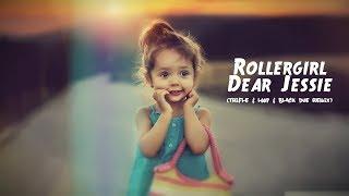 Rollergirl - Dear Jessie (TriFle & LOOP & Black Due Remix) + DOWNLOAD