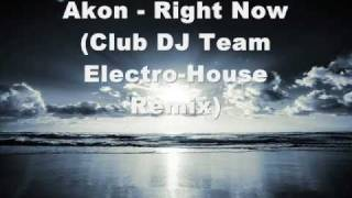 Akon - Right Now (Club DJ Team Electro-House Remix)