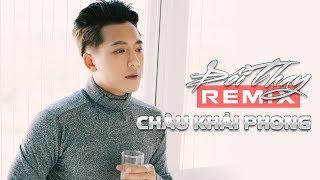 Đổi Thay Remix - Châu Khải Phong [Audio Officical]