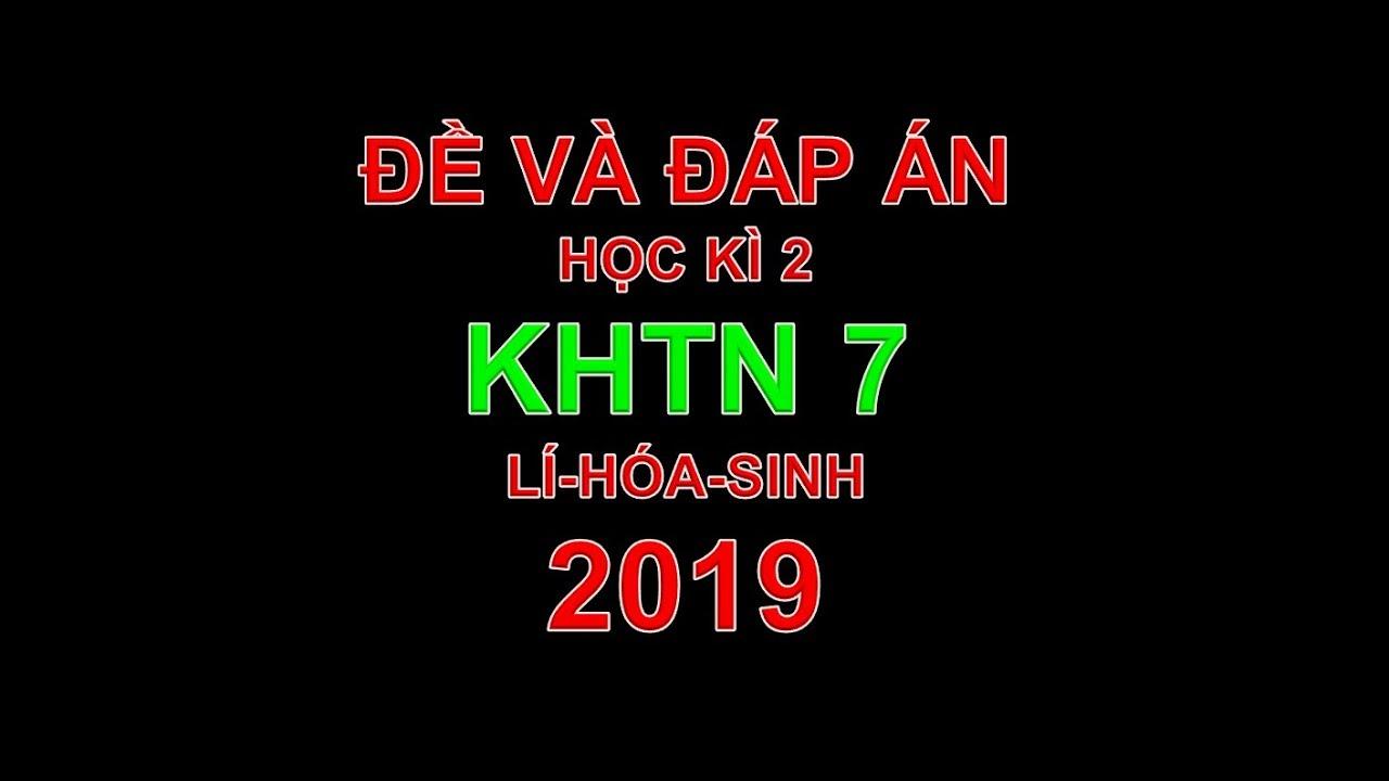 (KHTN 7)  ĐỀ và ĐÁP ÁN : LÍ -HÓA -SINH 7 HỌC KÌ 2 NĂM 2019