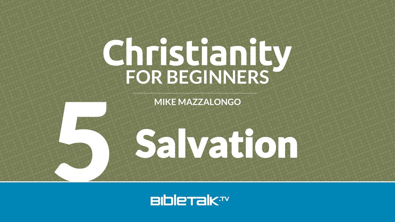 Christianity for Beginners: Salvation (5 of 7)