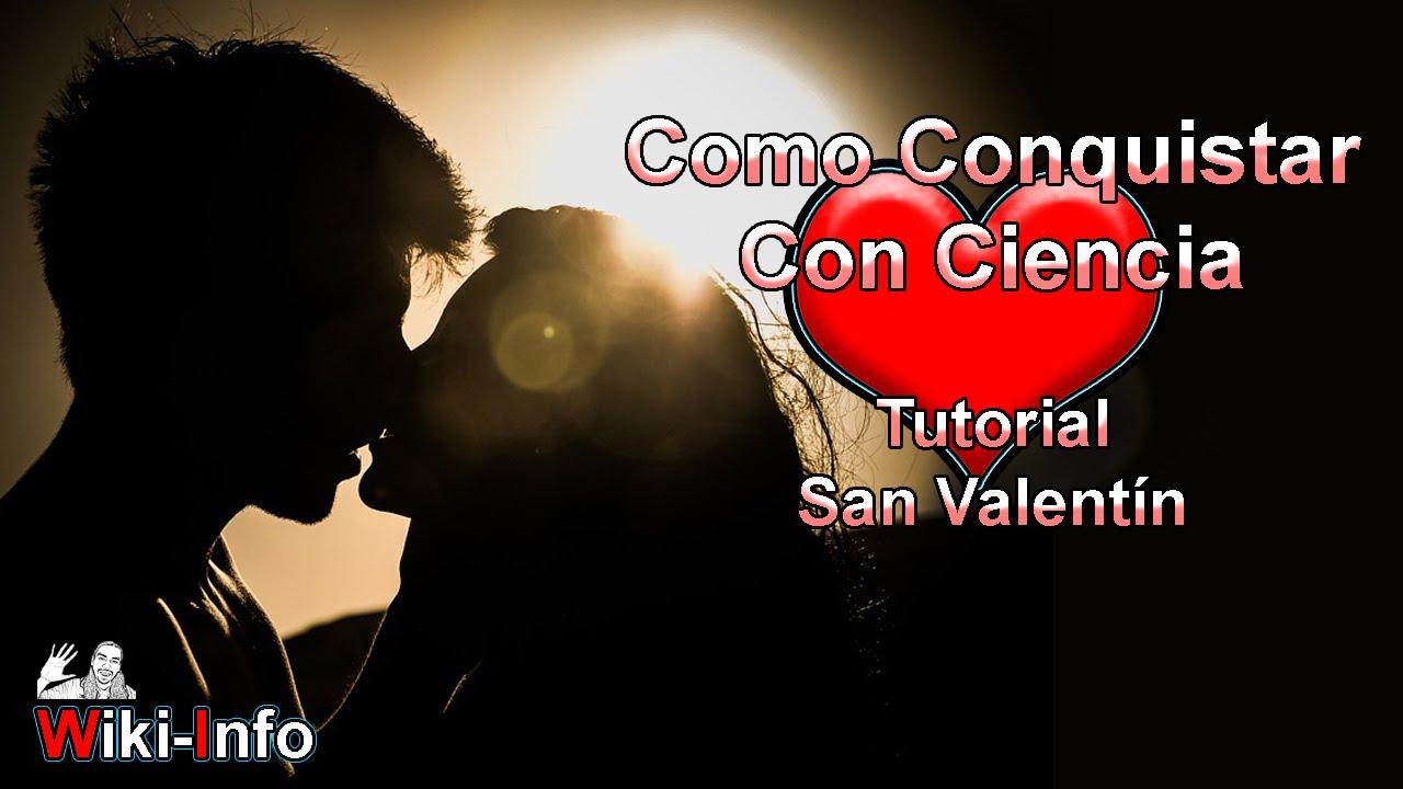Como Conquistar con Ciencia | Especial de San Valentin