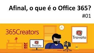 #01 - Office 365 - Afinal, o que é o Office 365 e como instalar