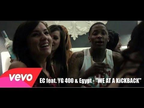 "EC ft. YG 400 & Egypt - "" WE AT A KiCKBACK "" ( Official music video )"