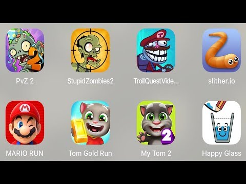 PVZ 2,Stupid Zombies 2,Troll Quest Video,Slither.io,Mario Run,Tom Gold Run,My Tom 2,Happy Glass