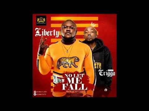Liberty Ft Erigga - No Let Me Fall 2017 Official Audio