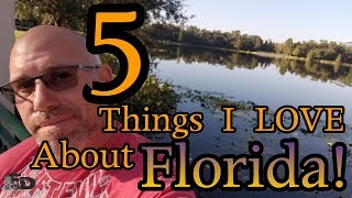 5 Things I Love about Florida !  5 yrs Later!