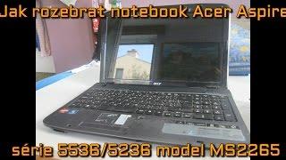Jak rozebrat notebook Acer Aspire série 5536/5236 model MS2265