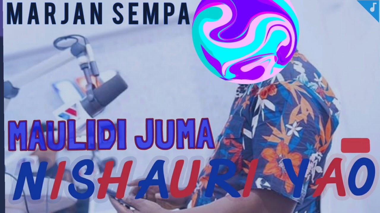 Download Nishauri Yao - Maulidi Juma. AUDIO | MARJAN SEMPA