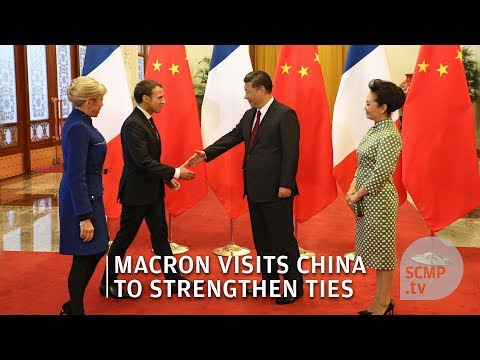 French President Emmanuel Macron visits China to strengthen ties