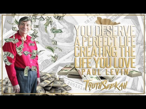 You Deserve A Perfect Life | Creating The Life You Love | Paul Levin
