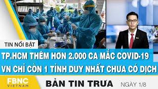Bản tin trưa 1/8, TP.HCM thêm hơn 2.000 ca mắc covid-19, VN chỉ còn 1 tỉnh chưa có dịch, FBNC