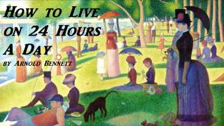 How to Live on 24 Hours A Day - FULL AudioBook by Arnold Bennett - Self Improvement - Time Mgmt