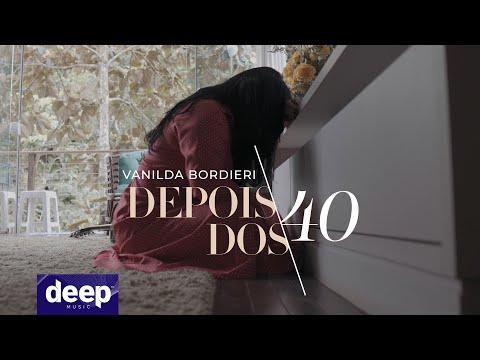Vanilda Bordieri – Depois dos Quarenta (Letra)